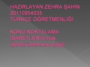 HAZIRLAYAN ZEHRA AHN 20110954035 TRKE RETMENL KONU NOKTALAMA