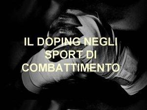 IL DOPING NEGLI SPORT DI COMBATTIMENTO Il doping