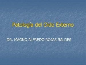 Patologa del Odo Externo DR MAGNO ALFREDO ROJAS