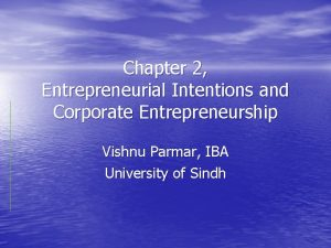 Chapter 2 Entrepreneurial Intentions and Corporate Entrepreneurship Vishnu