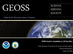 GEOSS SCIENCE SERVING SOCIETY Global Earth Observation System
