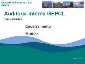Diretoria de Ferrosos Sul GEPCL Auditoria Interna GEPCL