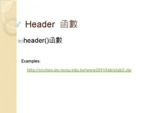 Header header Examples http ycchen im ncnu edu