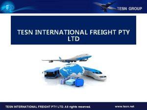 TESN INTERNATIONAL FREIGHT PTY LTD TESN LTD All