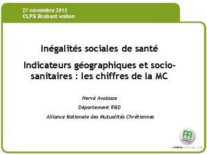 27 novembre 2012 CLPS Brabant wallon Ingalits sociales