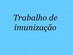 Trabalho de imunizao Componentes Fernanda Cavalcante Lucilene Ribeiro