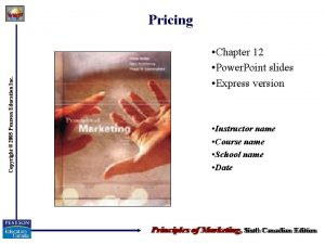 Copyright 2005 Pearson Education Inc Pricing Chapter 12