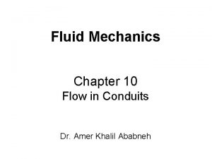 Fluid Mechanics Chapter 10 Flow in Conduits Dr