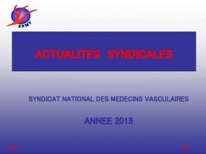 ACTUALITES SYNDICALES SYNDICAT NATIONAL DES MEDECINS VASCULAIRES ANNEE