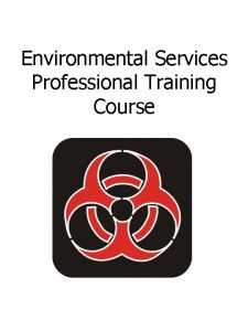Environmental Services Professional Training Course Acknowledgments This course
