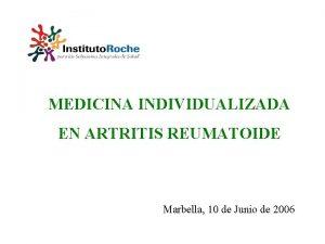 MEDICINA INDIVIDUALIZADA EN ARTRITIS REUMATOIDE Marbella 10 de