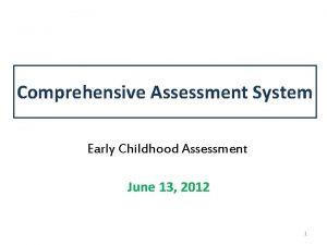 Comprehensive Assessment System Early Childhood Assessment June 13