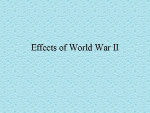 Effects of World War II Effects of World