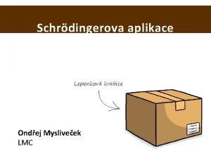 Schrdingerova aplikace Lepenkov krabice Ondej Mysliveek LMC Monitoring
