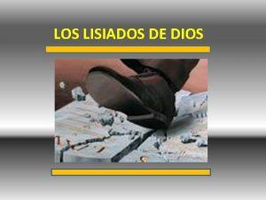 LOS LISIADOS DE DIOS LOS LISIADOS DE DIOS