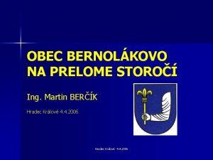 OBEC BERNOLKOVO NA PRELOME STORO Ing Martin BERK
