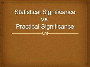 Statistical Significance Vs Practical Significance Quick Quiz What