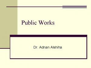 Public Works Dr Adnan Alshiha Public Works n
