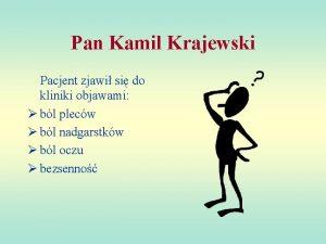Pan Kamil Krajewski Pacjent zjawi si do kliniki