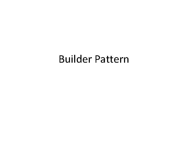 Builder Pattern Builder Design Pattern Builder pattern builds