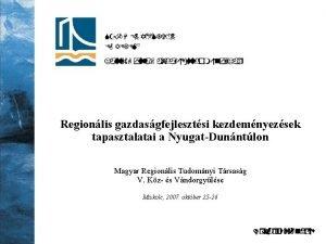 Regionlis gazdasgfejlesztsi kezdemnyezsek tapasztalatai a NyugatDunntlon Magyar Regionlis