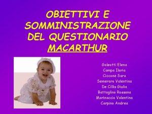 OBIETTIVI E SOMMINISTRAZIONE DEL QUESTIONARIO MACARTHUR Galeotti Elena