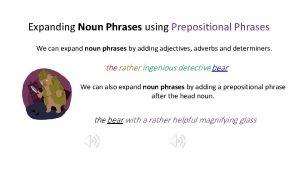 Expanding Noun Phrases using Prepositional Phrases We can