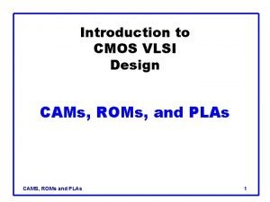 Introduction to CMOS VLSI Design CAMs ROMs and