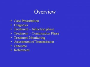 Overview Case Presentation Diagnosis Treatment Induction phase Treatment
