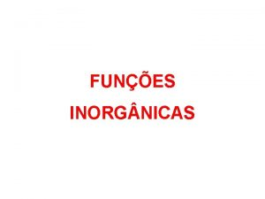 FUNES INORG NICAS Funes Qumicas Funo qumica corresponde