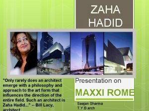 ZAHA HADID Only rarely does an architect emerge