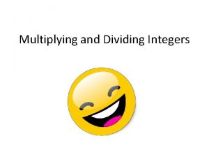 Multiplying and Dividing Integers Rules for Multiplying Integers