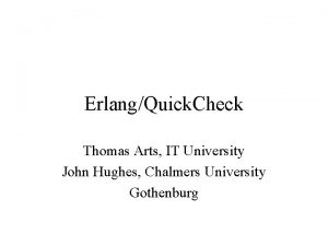 ErlangQuick Check Thomas Arts IT University John Hughes