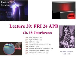 Physics 2102 Jonathan Dowling Lecture 39 FRI 24