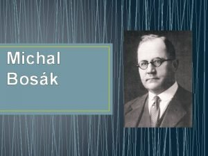 Michal Bosk IVOTOPIS Michal Bosk sa narodil 10