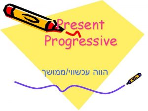 Present Progressive Present Progressive Present Progressive Present Progressive