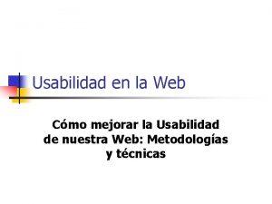 Usabilidad en la Web Cmo mejorar la Usabilidad