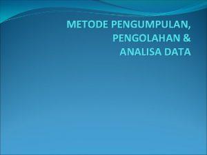 METODE PENGUMPULAN PENGOLAHAN ANALISA DATA Statistik adalah Sekumpulan