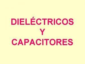 DIELCTRICOS Y CAPACITORES CONSTANTE DIELCTRICA Y RIGIDEZ ELCTRICA