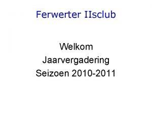 Ferwerter IIsclub Welkom Jaarvergadering Seizoen 2010 2011 STG