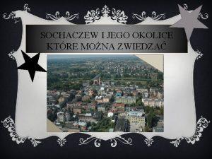 SOCHACZEW I JEGO OKOLICE KTRE MONA ZWIEDZA PLAC