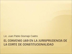 Lic Juan Pablo Gramajo Castro EL CONVENIO 169
