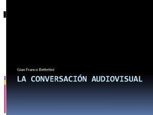 Gian Franco Bettetini LA CONVERSACIN AUDIOVISUAL Los cuerpos