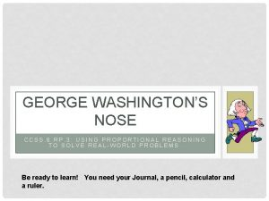 GEORGE WASHINGTONS NOSE CCSS 6 RP 3 USING