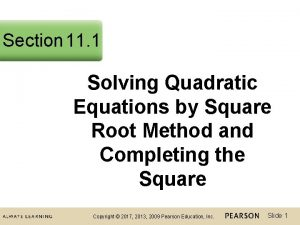 Section 11 1 Solving Quadratic Equations by Square