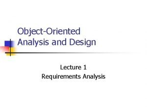 ObjectOriented Analysis and Design Lecture 1 Requirements Analysis