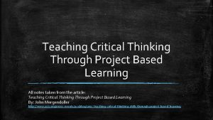 Teaching Critical Thinking Through Project Based Learning All