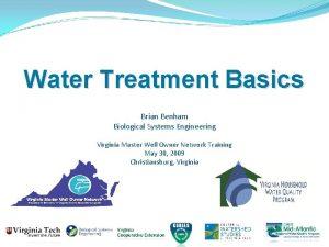 Water Treatment Basics Brian Benham Biological Systems Engineering