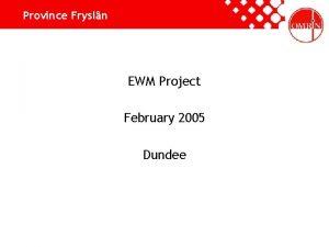 Province Frysln EWM Project February 2005 Dundee Province
