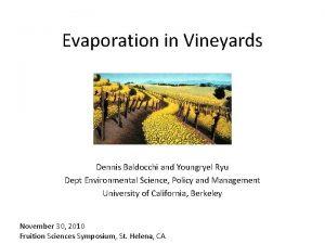 Evaporation in Vineyards Dennis Baldocchi and Youngryel Ryu